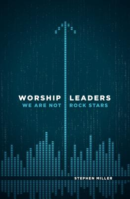 Image for Worship Leaders, We Are Not Rock Stars