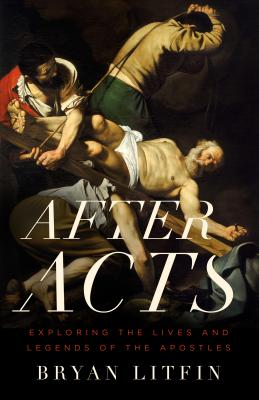 Image for After Acts: Exploring the Lives and Legends of the Apostles