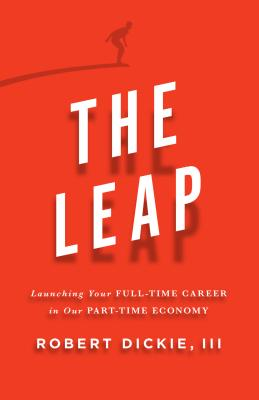 Image for The Leap: Launching Your Full-Time Career in Our Part-Time Economy