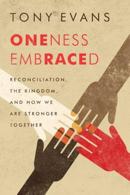 Image for Oneness Embraced: Reconciliation, the Kingdom, and How We are Stronger Together