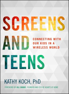 Image for Screens and Teens: Connecting with Our Kids in a Wireless World