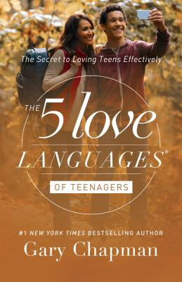 The 5 Love Languages of Teenagers: The Secret to Loving Teens Effectively, Chapman, Gary