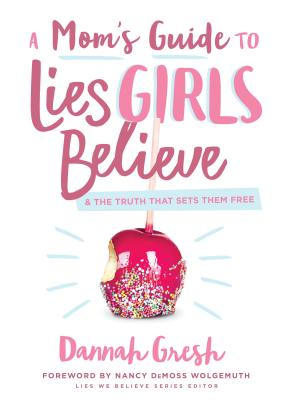 Image for A Mom's Guide to Lies Girls Believe: And the Truth that Sets Them Free (Lies We Believe)