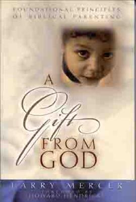Image for A Gift from God: Foundational Principles of Biblical Parenting