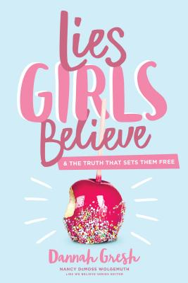 Image for Lies Girls Believe: And the Truth that Sets Them Free (Lies We Believe)