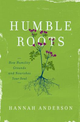 Image for Humble Roots: How Humility Grounds and Nourishes Your Soul