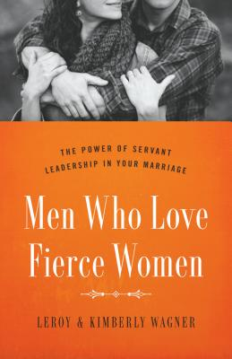 Image for Men Who Love Fierce Women: The Power of Servant Leadership in Your Marriage