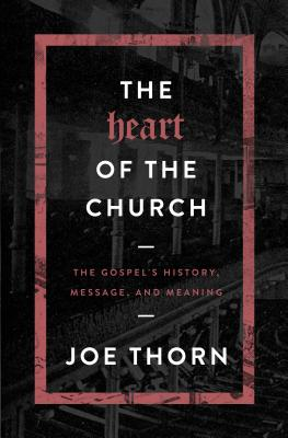 Image for The Heart of the Church: The Gospel's History, Message, and Meaning