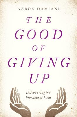 Image for The Good of Giving Up: Discovering the Freedom of Lent