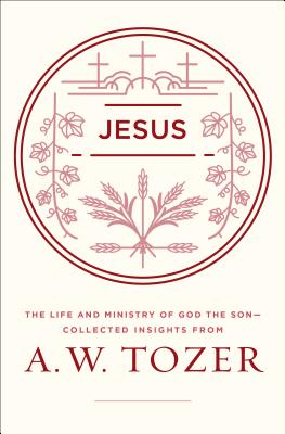 Image for Jesus: The Life and Ministry of God the Son--Collected Insights from A. W. Tozer