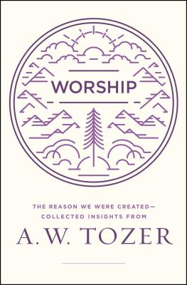 Image for Worship: The Reason We Were Created-Collected Insights from A. W. Tozer