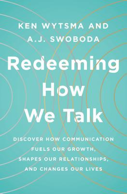 Image for Redeeming How We Talk: Discover How Communication Fuels Our Growth, Shapes Our Relationships,  and Changes Our Lives