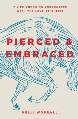 Image for Pierced & Embraced: 7 Life-Changing Encounters with the Love of Christ
