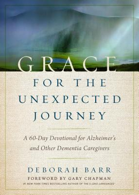 Image for Grace for the Unexpected Journey: A 60-Day Devotional for Alzheimer's and Other Dementia Caregivers