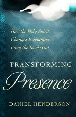 Image for Transforming Presence: How the Holy Spirit Changes Everything-From the Inside Out