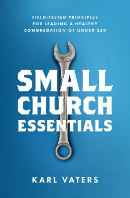 Image for Small Church Essentials: Field-Tested Principles for Leading a Healthy Congregation of under 250
