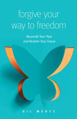 Image for Forgiving Your Way to Freedom: Reconcile Your Past and Reclaim Your Future