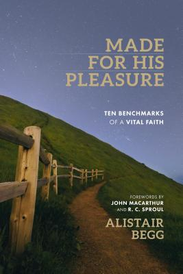 Image for Made for His Pleasure: Ten Benchmarks of a Vital Faith