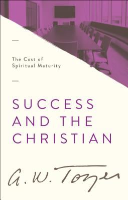 Image for Success and the Christian: The Cost of Spiritual Maturity