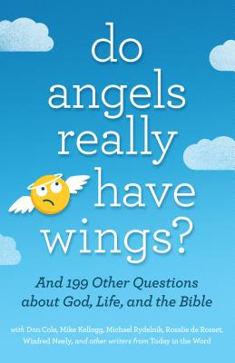 Image for Do Angels Really Have Wings?: ... And 199 Other Questions About God, Life, and the Bible
