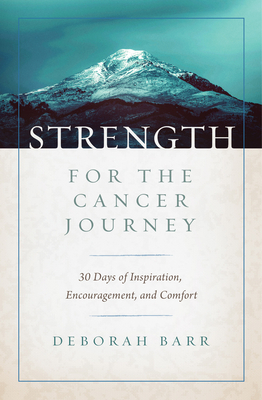 Image for Strength for the Cancer Journey: 30 Days of Inspiration, Encouragement, and Comfort