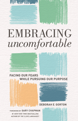 Image for Embracing Uncomfortable: Facing Our Fears While Pursuing Our Purpose
