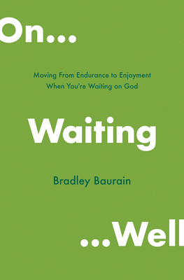 Image for On Waiting Well: Moving from Endurance to Enjoyment When You're Waiting on God