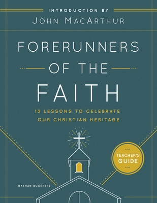Image for Forerunners of the Faith: Teachers Guide: 13 Lessons to Understand and Appreciate the Basics of Church History