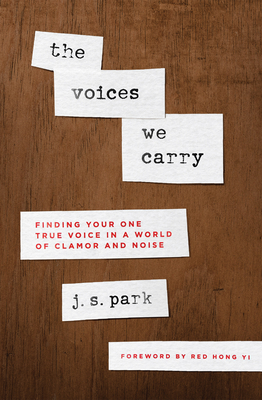 Image for The Voices We Carry: Finding Your One True Voice in a World of Clamor and Noise