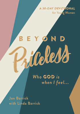 Image for Beyond Priceless: Who God is When I Feel...