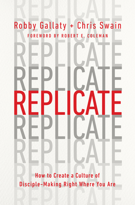 Image for Replicate: How to Create a Culture of Disciple-Making Right Where You Are