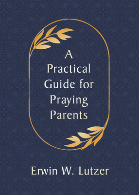 Image for A Practical Guide for Praying Parents