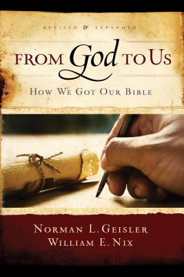 From God To Us Revised and Expanded: How We Got Our Bible, Geisler, Norman L.; Nix, William E.