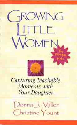 Image for Growing Little Women for Younger Girls: Capturing Teachable Moments with Your Daughter