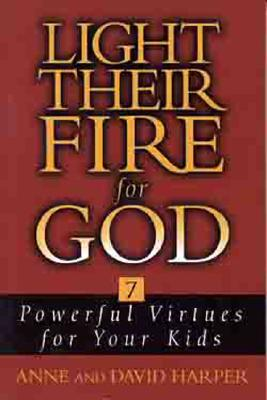 Image for Light Their Fire for God: Seven Powerful Virtues for Your Kids