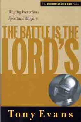 The Battle is the Lords: Waging Victorious Spiritual Warfare (Understanding God Series), Evans, Tony