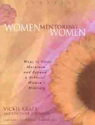 Image for Women Mentoring Women: Ways to Start, Maintain and Expand a Biblical Women's Ministry