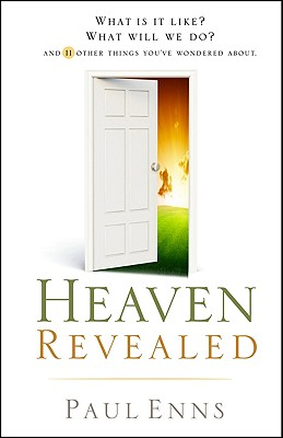 Heaven Revealed: What Is It Like? What Will We Do? . . . And 11 Other Things You've Wondered About, Paul Enns