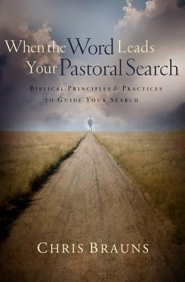 Image for When the Word Leads Your Pastoral Search: Biblical Principles and Practices to Guide Your Search