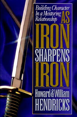 Image for As Iron Sharpens Iron: Building Character in a Mentoring Relationship