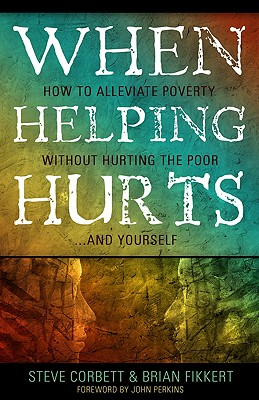 Image for When Helping Hurts: How to alleviate poverty without hurting the poor and yourse