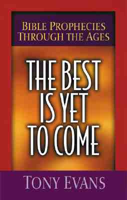 Image for The Best Is Yet to Come: Bible Prophecies Through the Ages