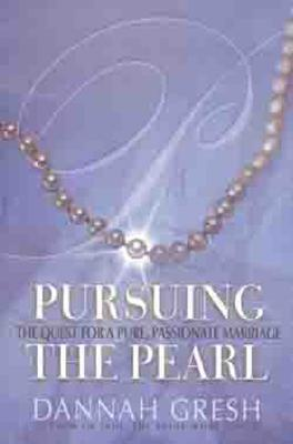 Image for Pursuing the Pearl: The Quest for a Pure, Passionate Marriage