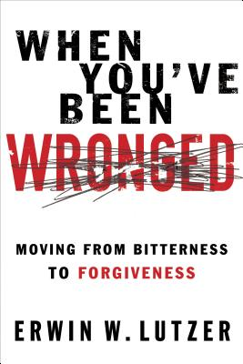Image for When You've Been Wronged: Moving From Bitterness to Forgiveness