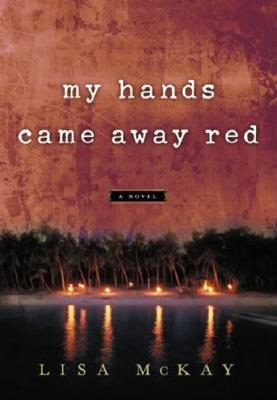 My Hands Came Away Red, Lisa McKay