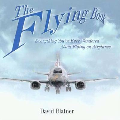 Image for The Flying Book: Everything You've Ever Wondered About Flying On Airplanes