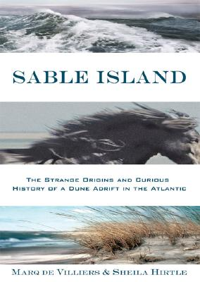 Sable Island: The Strange Origins and Curious History of a Dune Adrift in the Atlantic, de Villiers, Marq; Hirtle, Sheila