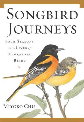Songbird Journeys: Four Seasons In the Lives of Migratory Birds, Chu, Miyoko