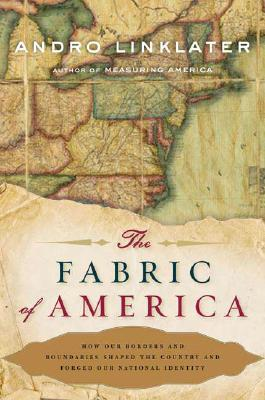 Image for The Fabric of America: How Our Borders and Boundaries Shaped the Country and Forged Our National Identity