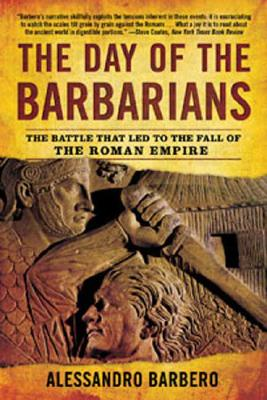Image for The Day of the Barbarians: The Battle That Led to the Fall of the Roman Empire